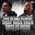 Tha Dogg Pound – 2009 – That Was Then This Is Now