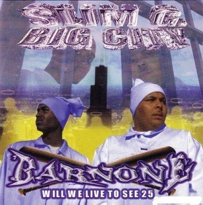 Slim G & Big City - 2001 - Barnone: Will We Live To See 25