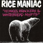 Rice Maniac – 1996 – Honkies, Krackers & Whitebread Misfits