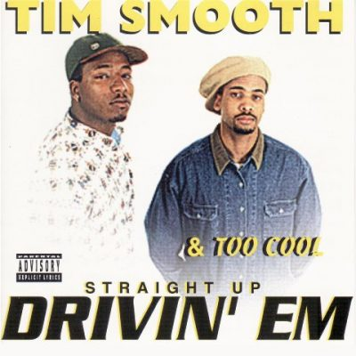Tim Smooth & Too Cool - 1994 - Straight Up Drivin' Em