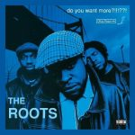 The Roots – 1994 – Do You Want More?!!!??! (2021-Deluxe Edition)