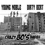 Young Noble & Dirty Bert – 2021 – Crazy 80's Babies