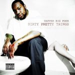 Rapper Big Pooh – 2011 – Dirty Pretty Things (Deluxe Edition)