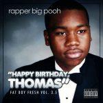 Rapper Big Pooh – 2013 – Fat Boy Fresh Volume 3.5: Happy Birthday Thomas (Deluxe Edition)