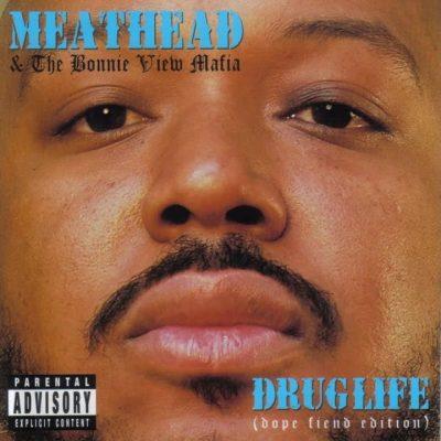 Meathead & The Bonnie View Mafia - 2008 - Druglife (Dope Fiend Edition)
