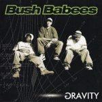 Da Bush Babees – 1996 – Gravity