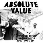 Absolute Value – 2016 – Rip Wreck Shop And Hip Hop 1993-1994 EP (2021-Limited Edition)
