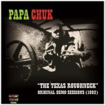 Papa Chuk – 2021 – The Texas Roughneck (Original Demo Sessions 1992) (Limited Edition)