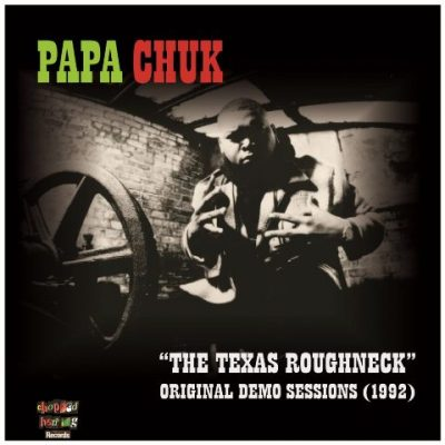 Papa Chuk - 2021 - The Texas Roughneck (Original Demo Sessions 1992) (Limited Edition)